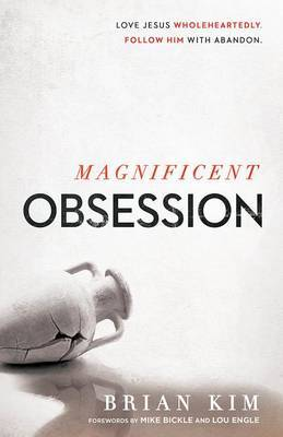 Magnificent Obsession: Love Jesus. Wholeheartedly. Follow Him with Abandon.
