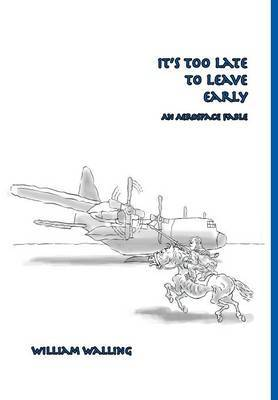 It's Too Late to Leave Early- Second Edition