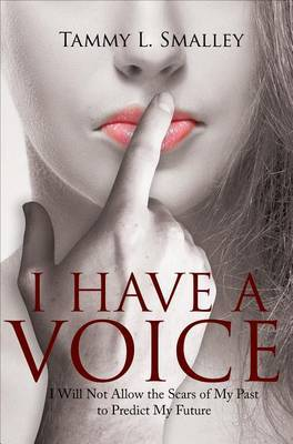 I Have a Voice: I Will Not Allow the Scars of My Past to Predict My Future
