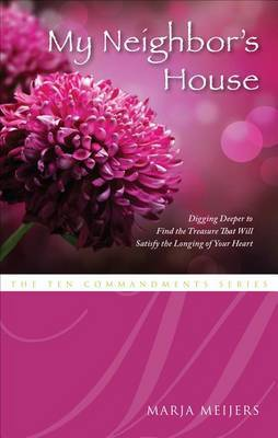 My Neighbor's House: Digging Deeper to Find the Treasure That Will Satisfy the Longing of Your Heart
