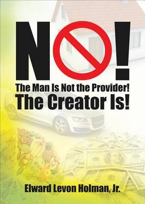 No! The Man Is Not the Provider! The Creator Is!