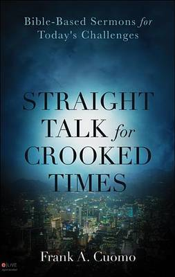 Straight Talk for Crooked Times: Bible-Based Sermons for Today's Challenges