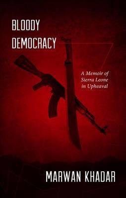 Bloody Democracy: A Memoir of Sierra Leone in Upheaval