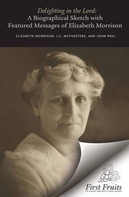 Delighting in the Lord: A Biographical Sketch, with Featured Messages, of Elizabeth Morrison (Aunt Betty)