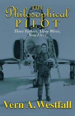 The Philosophical Pilot: Three Fathers, Three Wives, Nine Lives