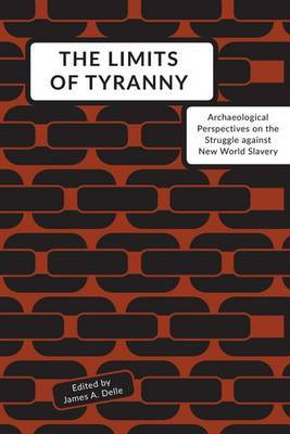 The Limits of Tyranny: Archaeological Perspectives on the Struggle against New World Slavery