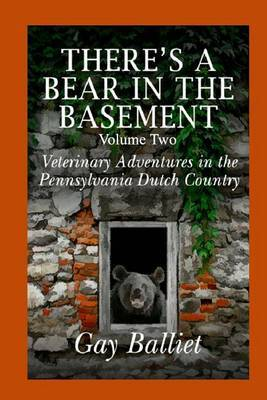 There's a Bear in the Basement Volume 2 Veterninary Adventures in the Pennsylvania Dutch Country