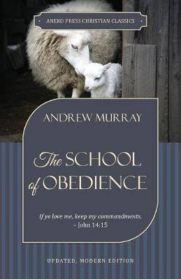 The School of Obedience: If ye love me, keep my commandments - John 14:15