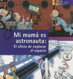 Mi Mama Es Astronauta / My Mom Is an Astronaut: The Job of Space Exploration: El Oficio de Explorar El Espacio