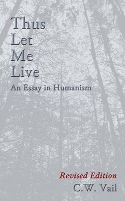 Thus Let Me Live -- An Essay in Humanism