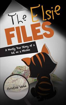 The Elsie Files: A Mostly True Story of a Cat on a Mission