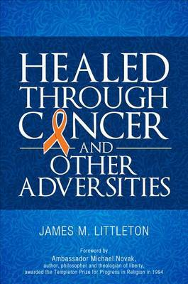 Healed Through Cancer: And Other Adversities