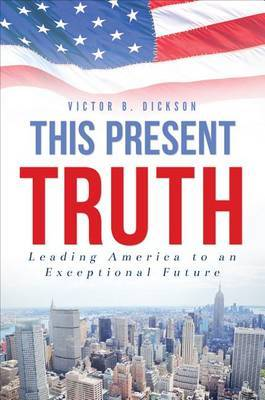 This Present Truth: Leading America to an Exceptional Future
