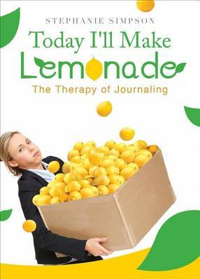 Today I'll Make Lemonade: The Therapy of Journaling