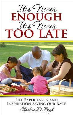 It's Never Enough, It's Never Too Late: Life Experiences and Inspiration Saving Our Race