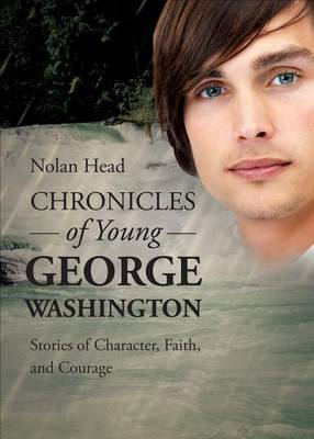 Chronicles of Young George Washington: Stories of Character, Faith, and Courage