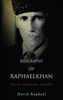 Biography of Raphaelkhan: Great Assyrian Leader