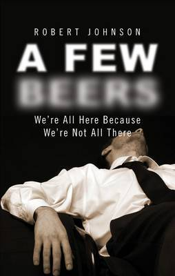 A Few Beers: We're All Here Because We're Not All There