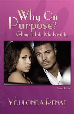 Why on Purpose?: Glimpse Into My Reality