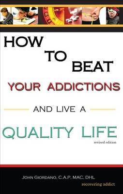 How to Beat Your Addictions and Live a Quality Life: Revised Edition