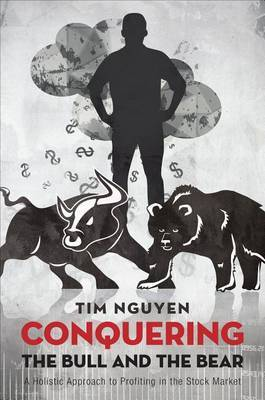 Conquering the Bull and the Bear: A Holistic Approach to Profiting in the Stock Market