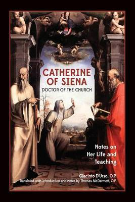 Catherine of Siena, Doctor of the Church: Notes on Her Life and Teaching.