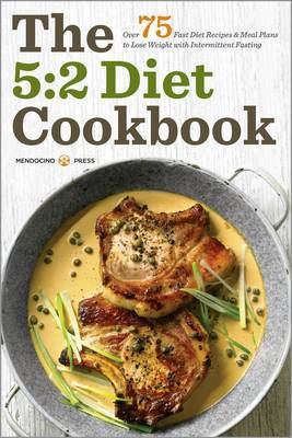 The 5: 2 Diet Cookbook: Over 75 Fast Diet Recipes and Meal Plans to Lose Weight with Intermittent Fasting