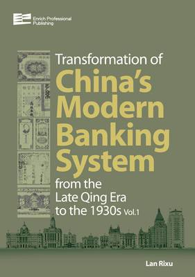 The Transformation of China's Modern Banking System from the Late Qing Era to the 1930s: From the Late Qing Era to the 1930s