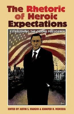 The Rhetoric of Heroic Expectations: Establishing the Obama Presidency