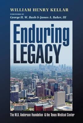 Enduring Legacy: The M. D. Anderson Foundation and the Texas Medical Center