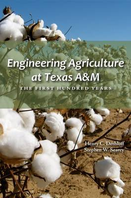 Engineering Agriculture at Texas A&M: The First Hundred Years