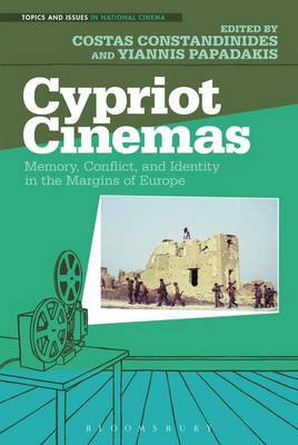 Cypriot Cinemas: Memory, Conflict and Identity in the Margins of Europe