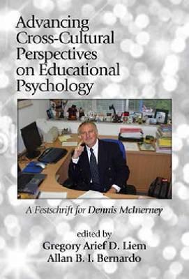 Advancing Cross-Cultural Perspectives on Educational Psychology: A Festschrift for Dennis M. Mcinerney