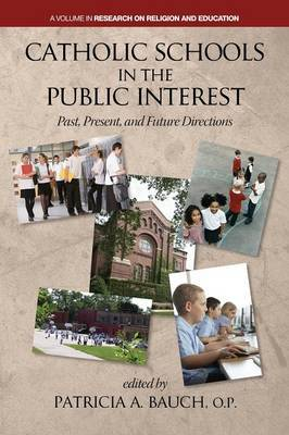Catholic Schools and the Public Interest: Past, Present, and Future Directions