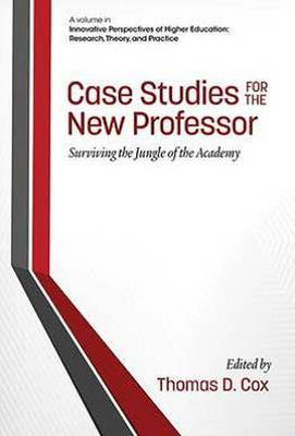 Case Studies for the New Professor: Surviving the Jungle of the Academy