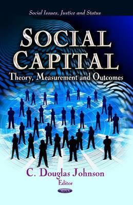 Social Capital: Theory, Measurement & Outcomes