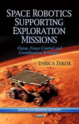 Space Robotics Supporting Exploration Missions: Vision, Force Control & Co-ordination Strategies