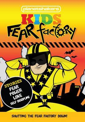 Planetshakers Kids Fear Factory: Shutting the Fear Factory Down!