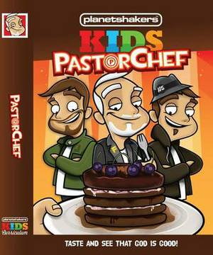 Planetshakers Kids PastorChef: Taste & See That God is Good!
