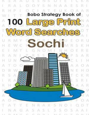 Bobo Strategy Book of 100 Large Print Word Searches: Sochi