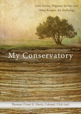 My Conservatory: Love Stories, Poignant Stories, and Other Keepers: An Anthology
