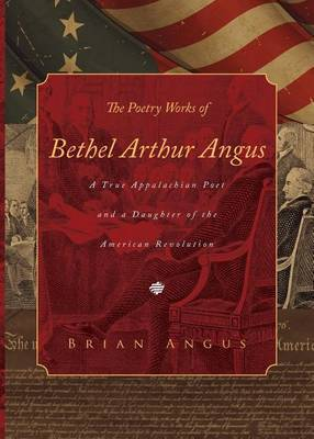 The Poetry Works of Bethel Arthur Angus: A True Appalachian Poet and a Daughter of the American Revolution