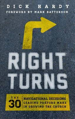 Right Turns: The 30 Navigational Decisions Leading Pastors Make in Growing the Church