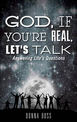 God, If You're Real, Let's Talk: Answering Life's Questions
