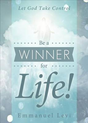 Be a Winner for Life!: Let God Take Control