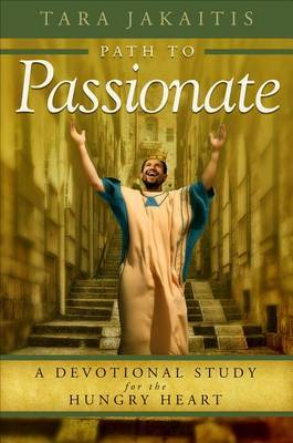 Path to Passionate: A Devotional Study for the Hungry Heart