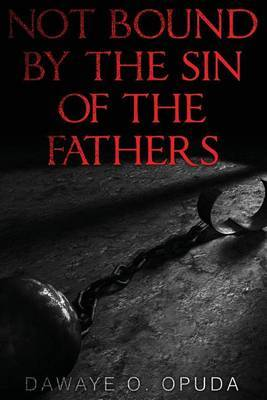 Not Bound by the Sin of the Fathers