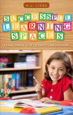 Successful Learning Spaces: A Transforming Guide for Parents and Educators