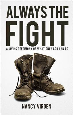 Always the Fight: A Living Testimony of What Only God Can Do