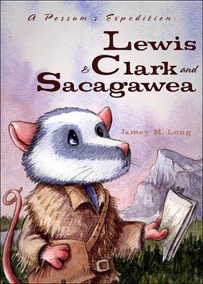 A Possum's Expedition: Lewis & Clark and Sacagawea